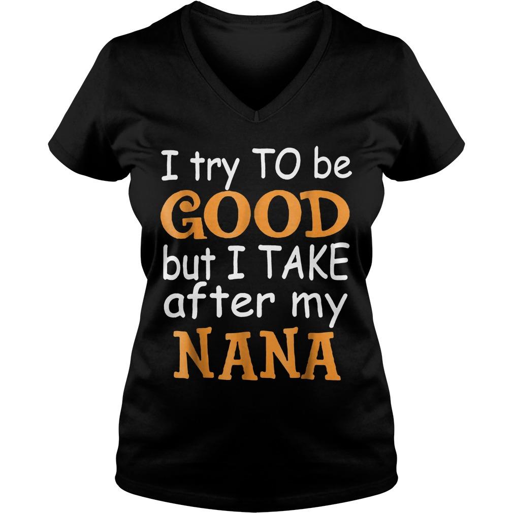I Take After My Nana T Shirt Ladies V Neck - I Take After My Nana T-Shirt