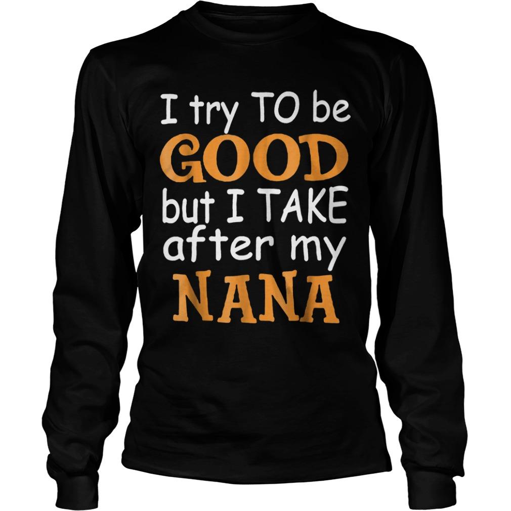 I Take After My Nana T Shirt Longsleeve Tee Unisex - I Take After My Nana T-Shirt