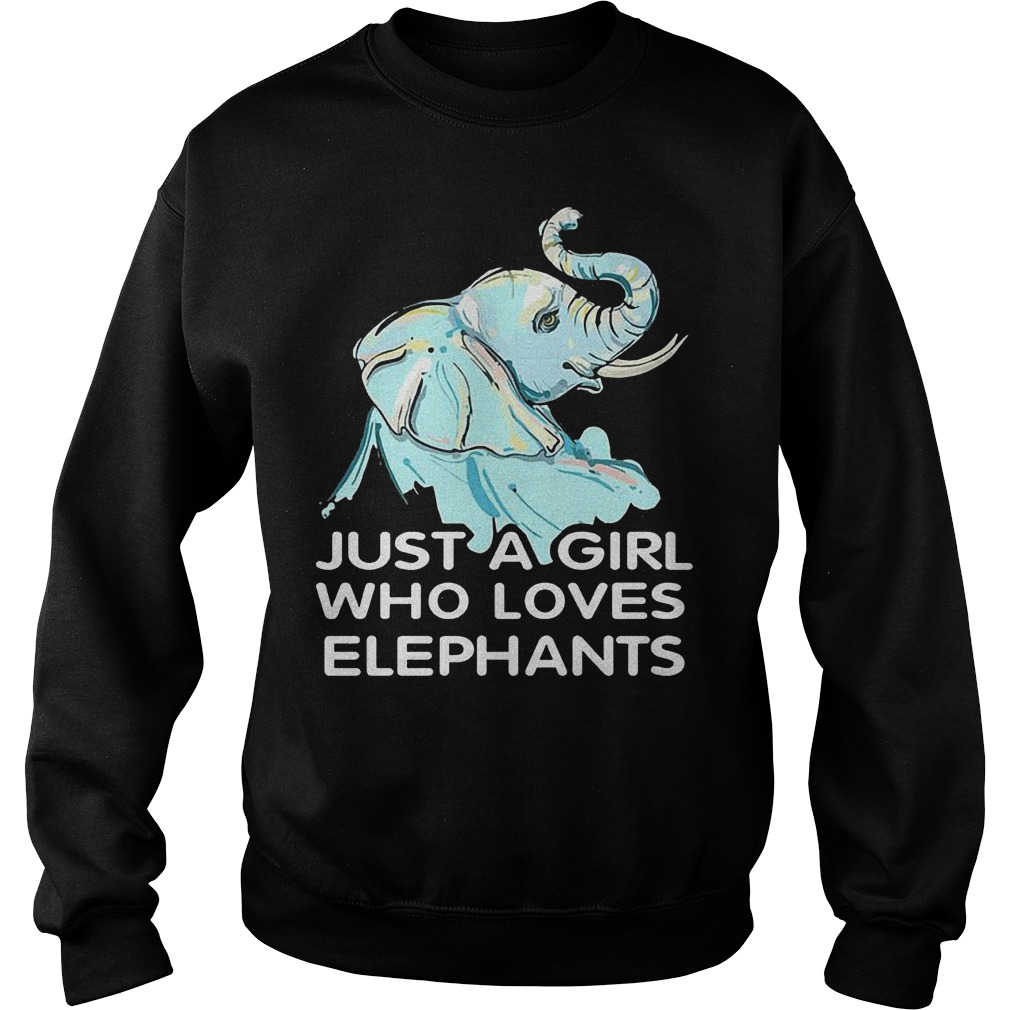 Just A Girl Who Loves Elephants T Shirt Sweat Shirt - Just A Girl Who Loves Elephants T-Shirt