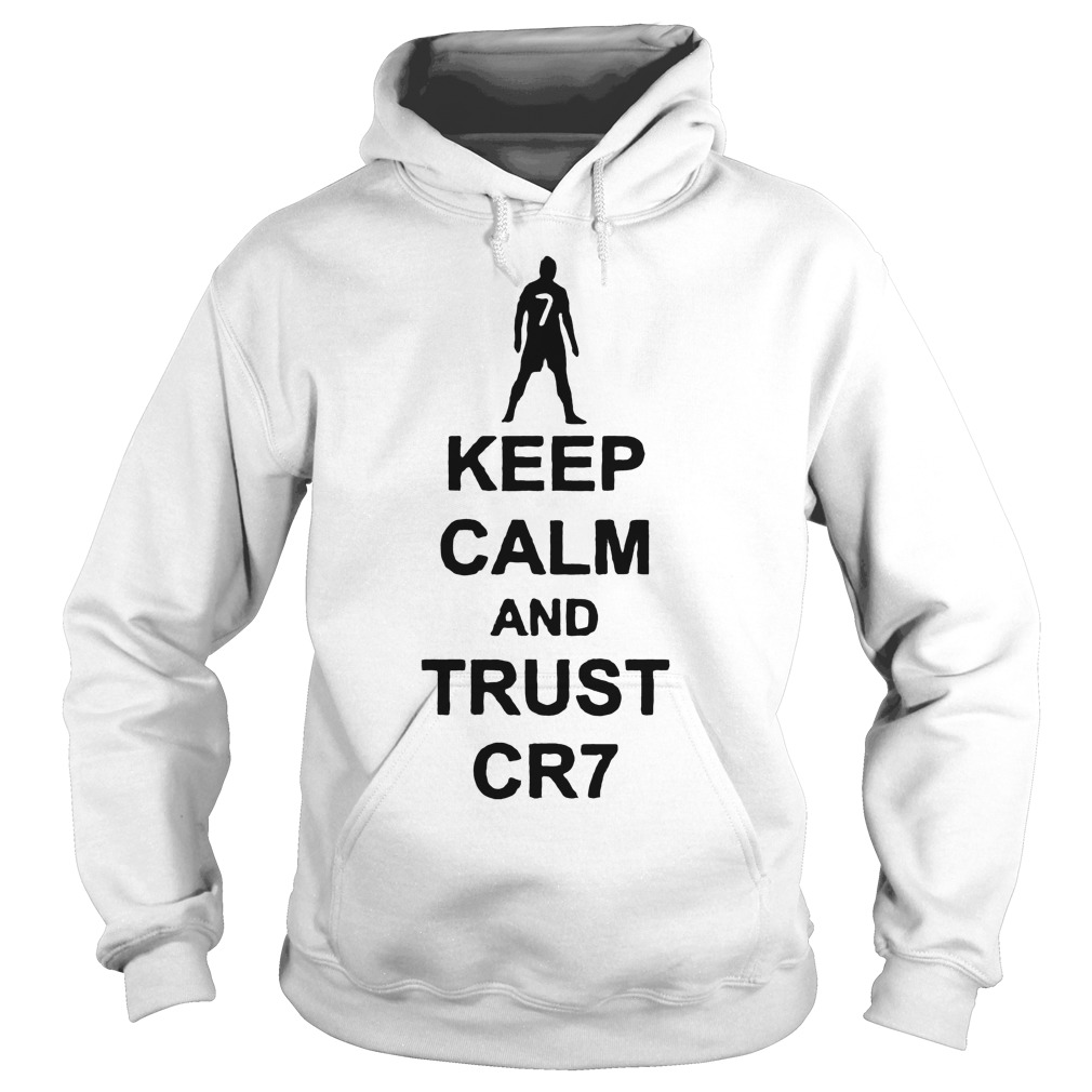 Keep Calm And Trust Cr7 T Shirt Hoodie - Keep Calm And Trust Cr7 T-Shirt