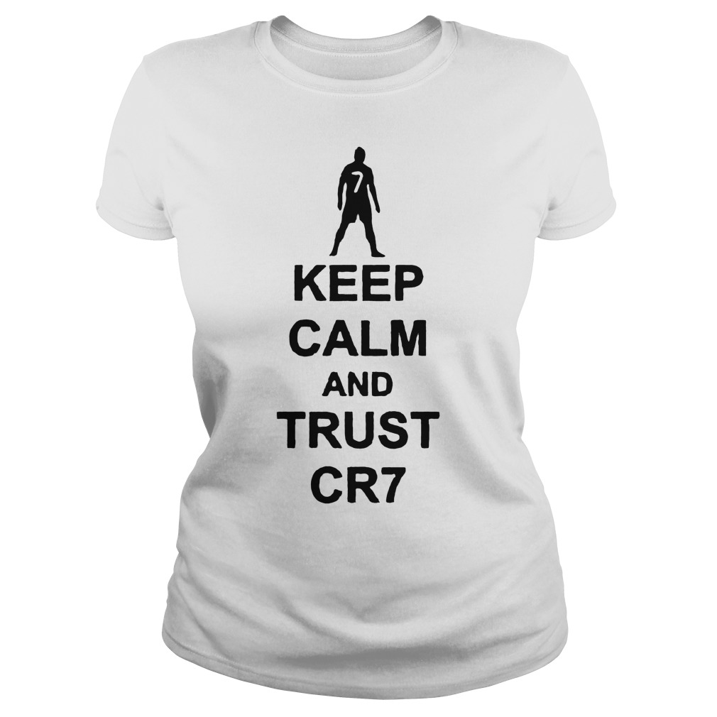 Keep Calm And Trust Cr7 T Shirt Ladies Tee - Keep Calm And Trust Cr7 T-Shirt