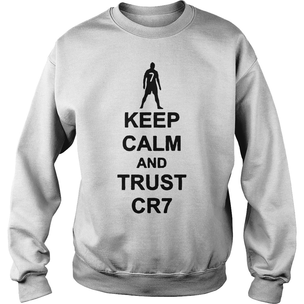 Keep Calm And Trust Cr7 T Shirt Sweat Shirt - Keep Calm And Trust Cr7 T-Shirt