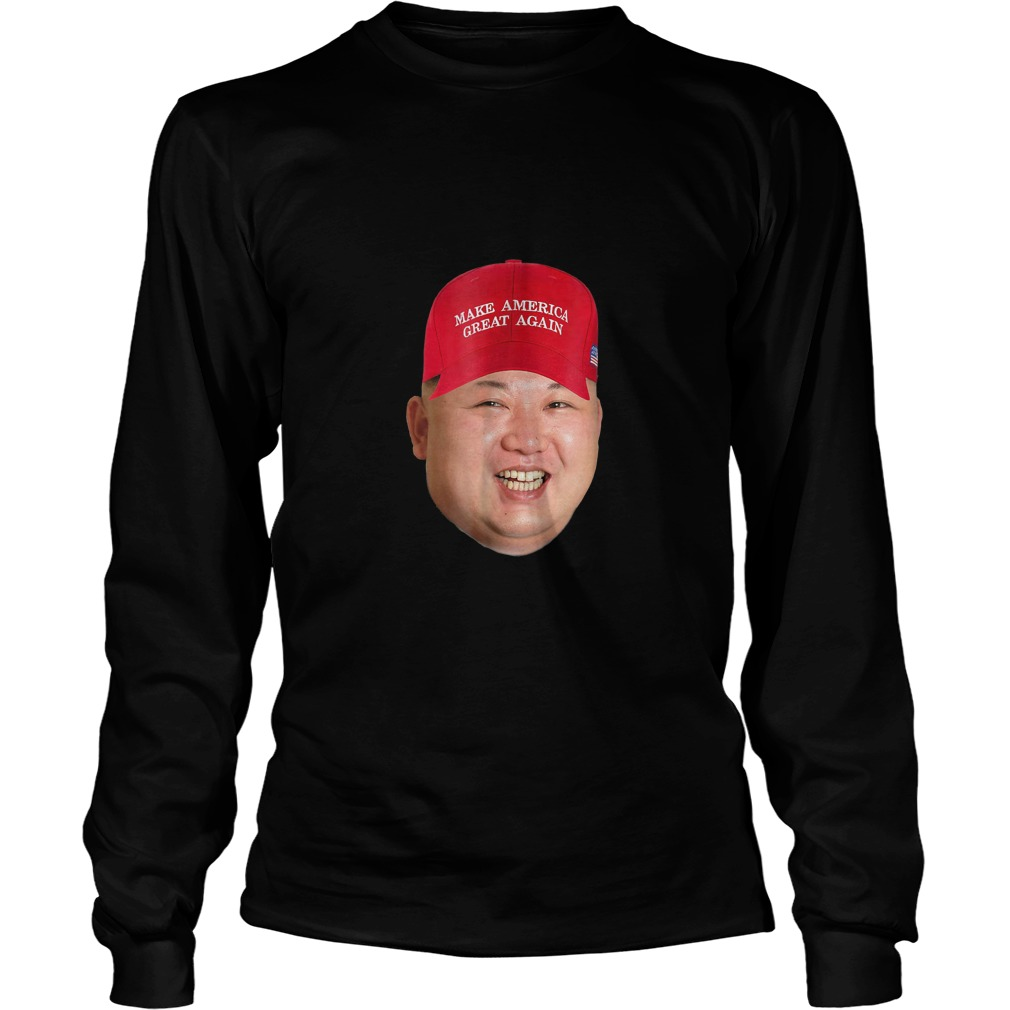 Kim Jong Un Makes America Great Again Longsleeve - Kim Jong Un Makes America Great Again T-Shirt