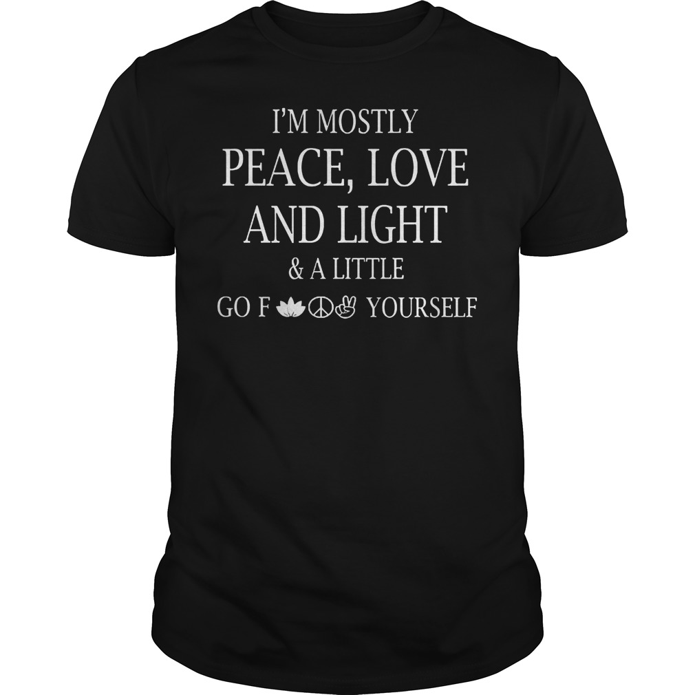 Official I m Mostly Peace Love And Light And Alittle Go Fuck Yourself T Shirt Classic Guys Unisex Tee - Official I'm Mostly Peace, Love And Light And Alittle Go Fuck Yourself T-Shirt