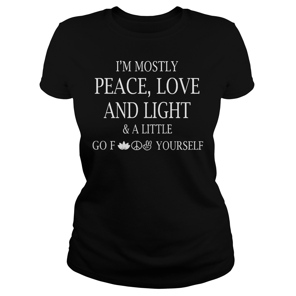 Official I m Mostly Peace Love And Light And Alittle Go Fuck Yourself T Shirt Classic Ladies Tee - Official I'm Mostly Peace, Love And Light And Alittle Go Fuck Yourself T-Shirt