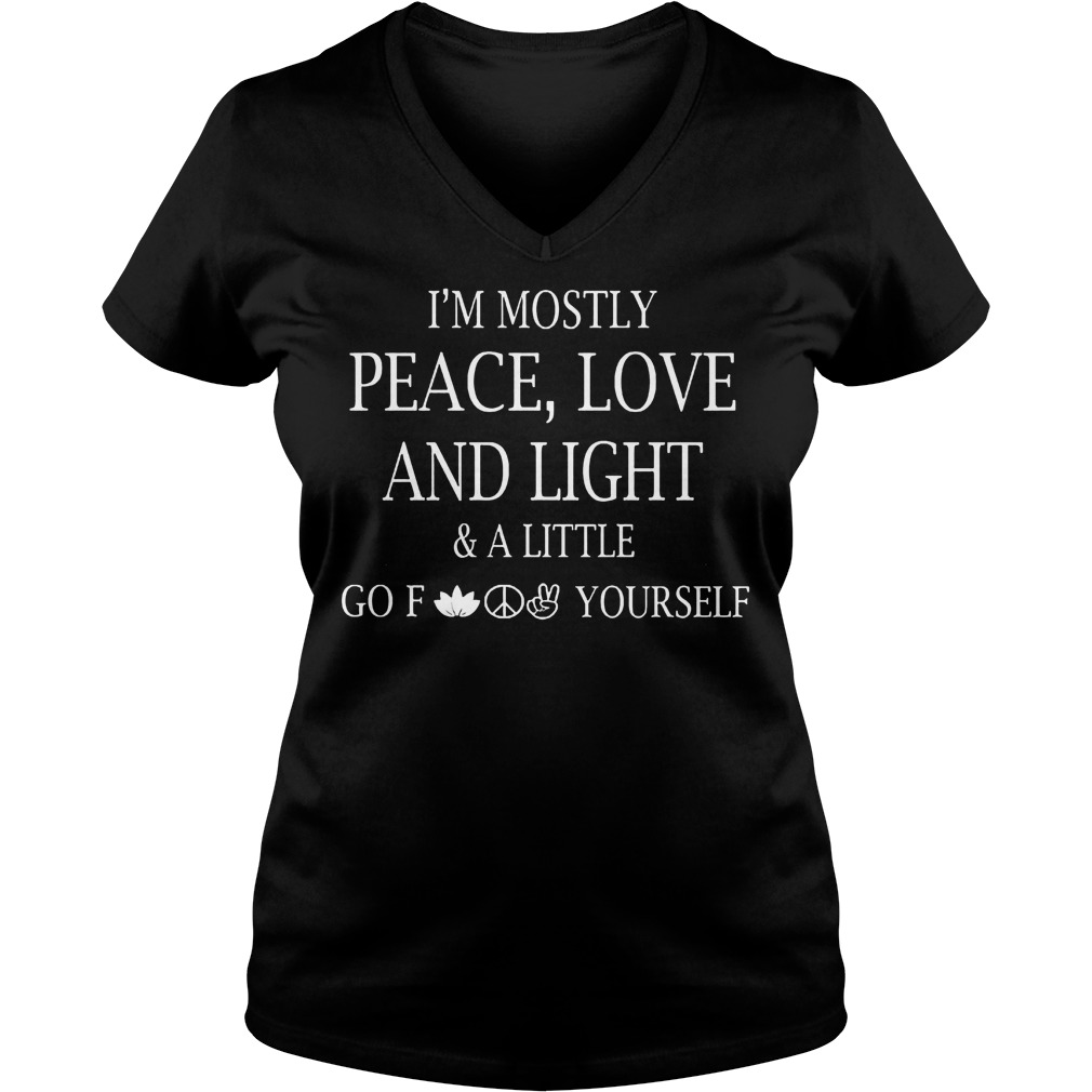 Official I m Mostly Peace Love And Light And Alittle Go Fuck Yourself T Shirt Ladies V Neck - Official I'm Mostly Peace, Love And Light And Alittle Go Fuck Yourself T-Shirt