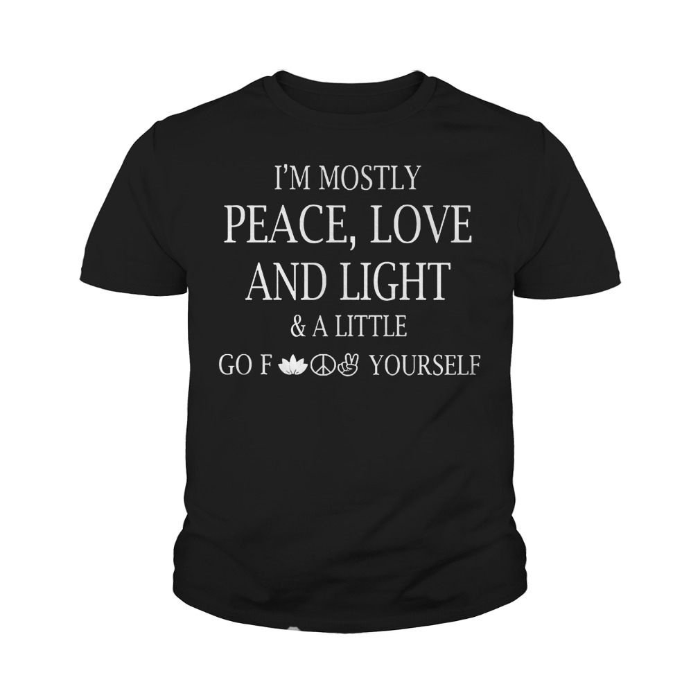 Official I m Mostly Peace Love And Light And Alittle Go Fuck Yourself T Shirt Youth Tee - Official I'm Mostly Peace, Love And Light And Alittle Go Fuck Yourself T-Shirt