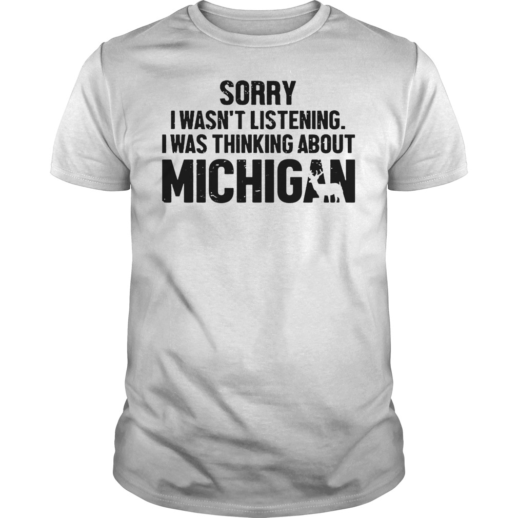 Official Sorry I Wasn t Listening I Was Thinking About Michigan T Shirt Classic Guys Unisex Tee - Official Sorry I Wasn't Listening I Was Thinking About Michigan T-Shirt
