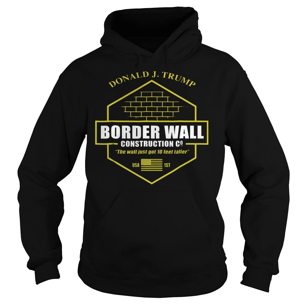 Official Trump Border Wall Construction Company T Shirt Hoodie - Official Trump Border Wall Construction Company T-Shirt