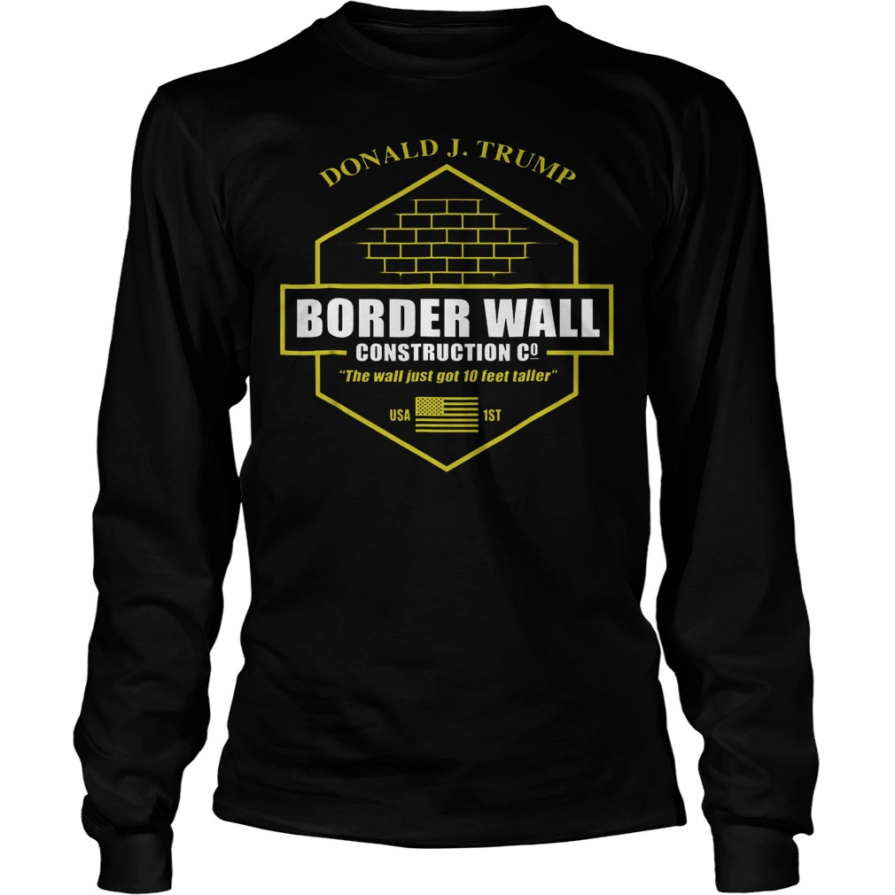 Official Trump Border Wall Construction Company T Shirt Longsleeve Tee Unisex - Official Trump Border Wall Construction Company T-Shirt