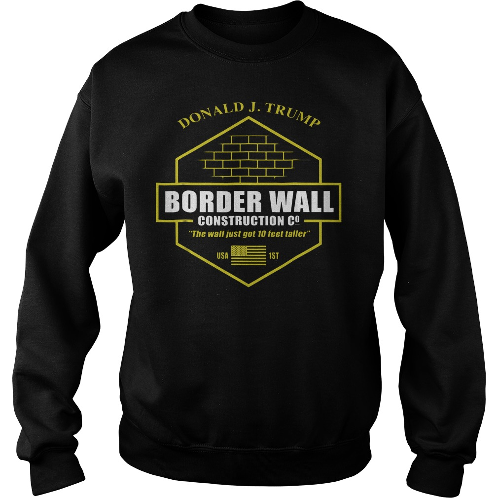 Official Trump Border Wall Construction Company T Shirt Sweatshirt Unisex - Official Trump Border Wall Construction Company T-Shirt