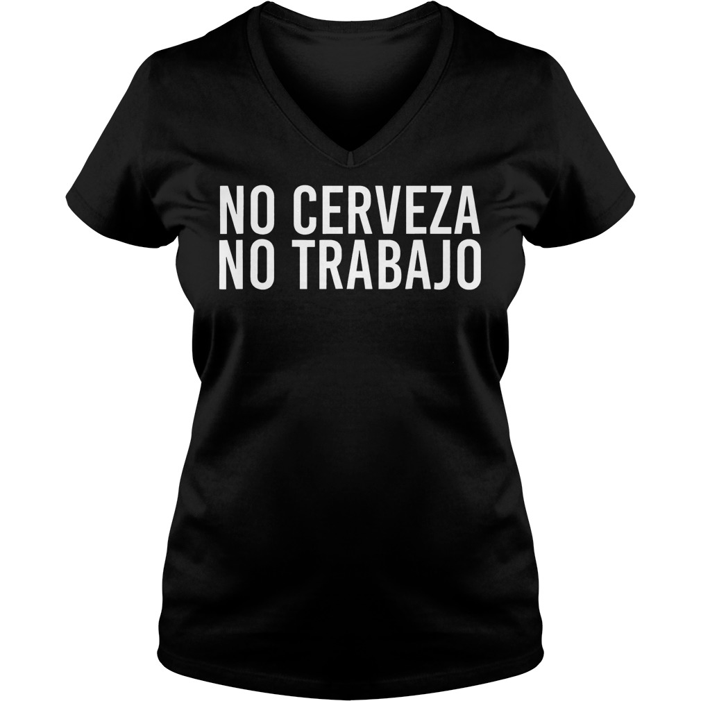 Premium No Cerveza No Trabajo T Shirt Ladies V Neck - Premium No Cerveza No Trabajo T-Shirt