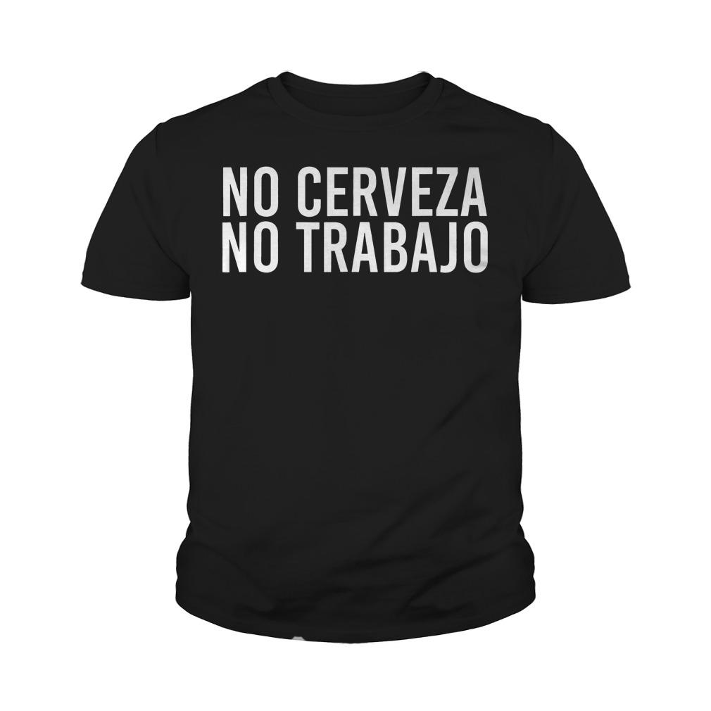 Premium No Cerveza No Trabajo T Shirt Youth Tee - Premium No Cerveza No Trabajo T-Shirt
