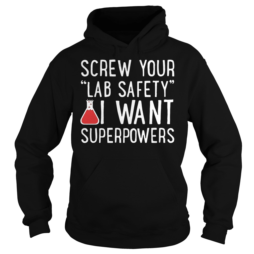 Screw Your Lab Safety I Want Superpowers T-Shirt Hoodie