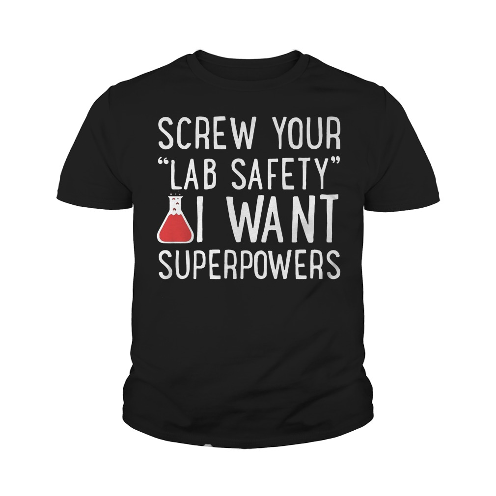 Screw Your Lab Safety I Want Superpowers T-Shirt Youth Tee