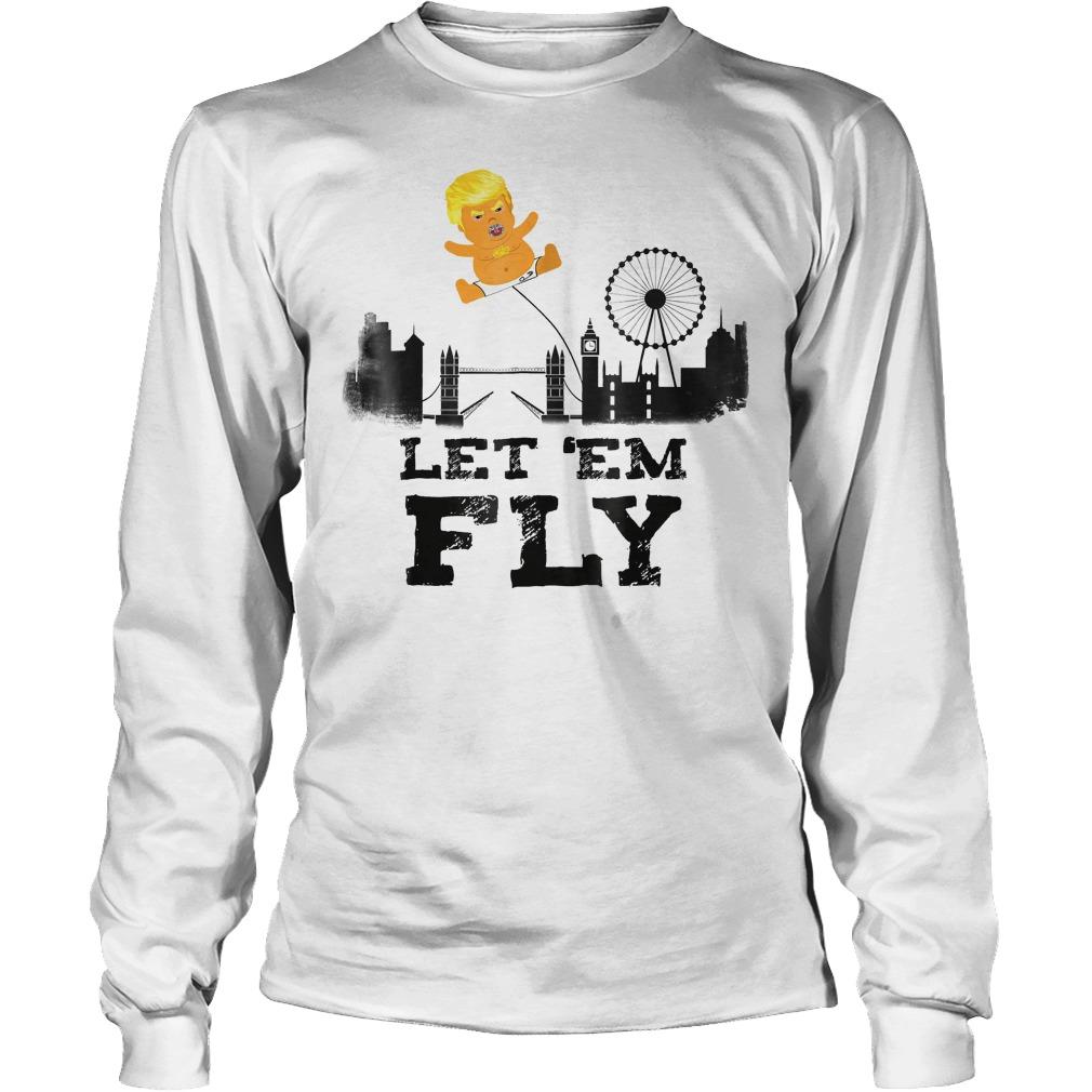 Trump Baby Blimp Flying Over London Let em Fly T Shirt Longsleeve Tee Unisex - Trump Baby Blimp Flying Over London Let 'em Fly T-Shirt