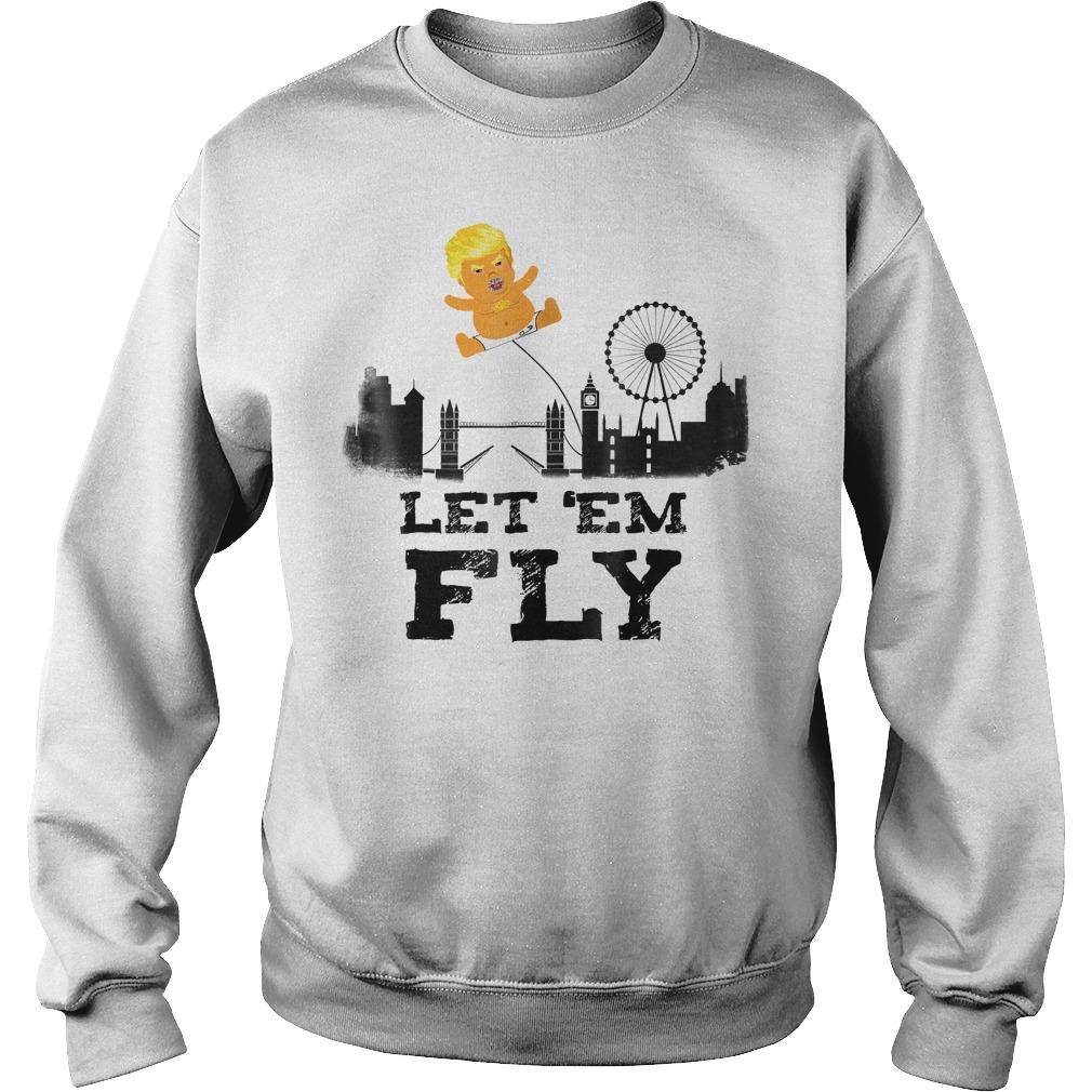 Trump Baby Blimp Flying Over London Let em Fly T Shirt Sweatshirt Unisex - Trump Baby Blimp Flying Over London Let 'em Fly T-Shirt