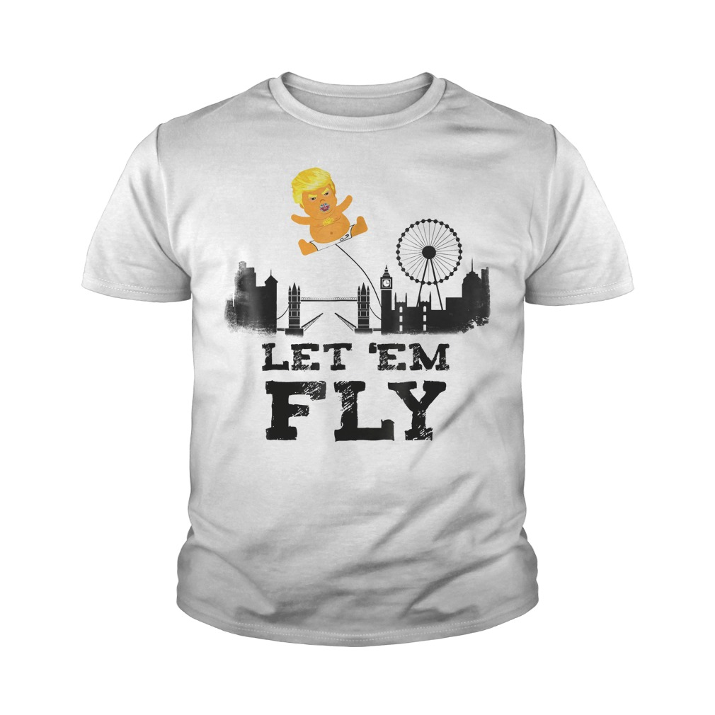 Trump Baby Blimp Flying Over London Let em Fly T Shirt Youth Tee - Trump Baby Blimp Flying Over London Let 'em Fly T-Shirt