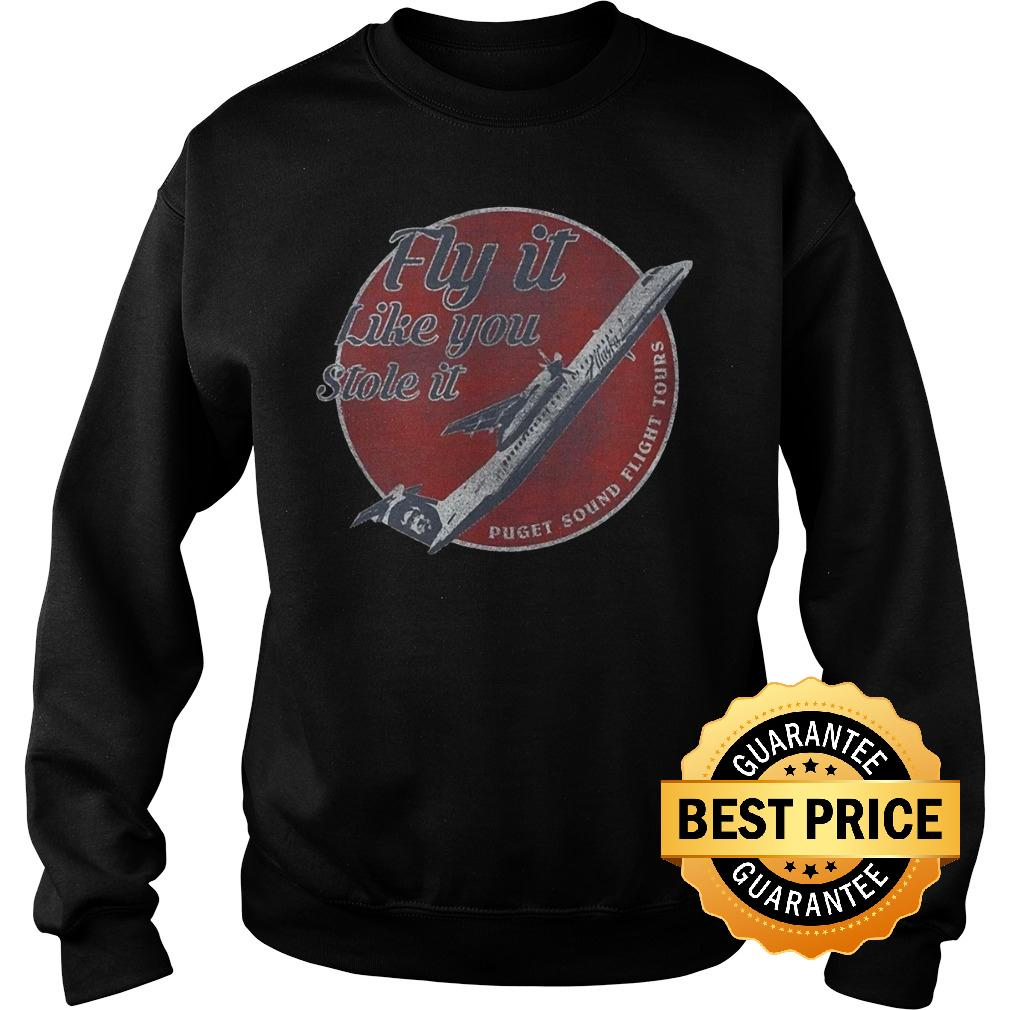 Best Price Fly It Like You Stole It Shirt Sweatshirt Unisex - Best Price Fly It Like You Stole It Shirt