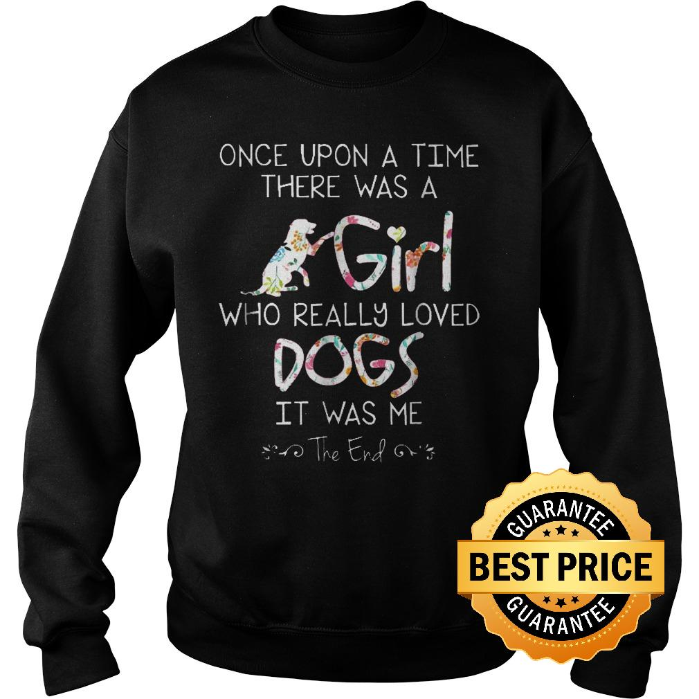 Official Once Upon A Time There Was A Girl Who Really Loved Dogs Shirt Sweatshirt Unisex