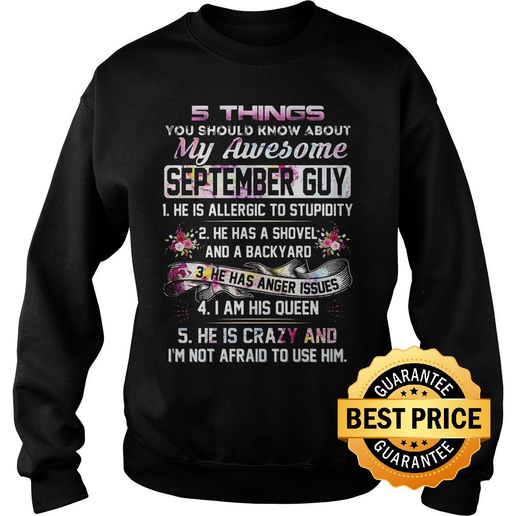 Original 5 things you should know about my awesome september guy shirt Sweatshirt Unisex - Original 5 things you should know about my awesome september guy shirt