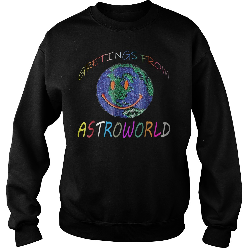 Original The Earth Greeting From Astroworld Shirt Sweatshirt Unisex - Original The Earth Greeting From Astroworld Shirt