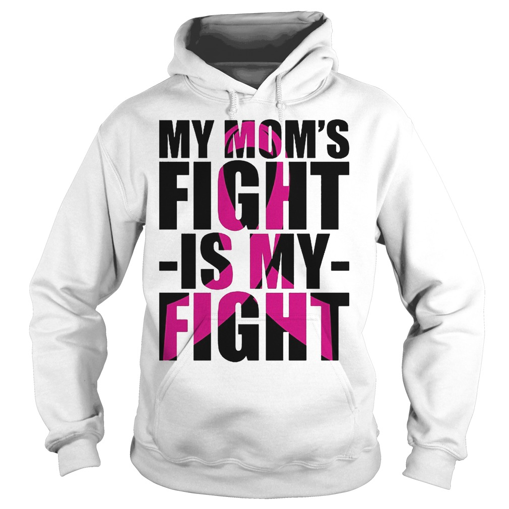 Premium Cancer Ribbon Day My Mom s Fight Is My Fight Shirt Hoodie - Premium Cancer Ribbon Day My Mom's Fight Is My Fight Shirt