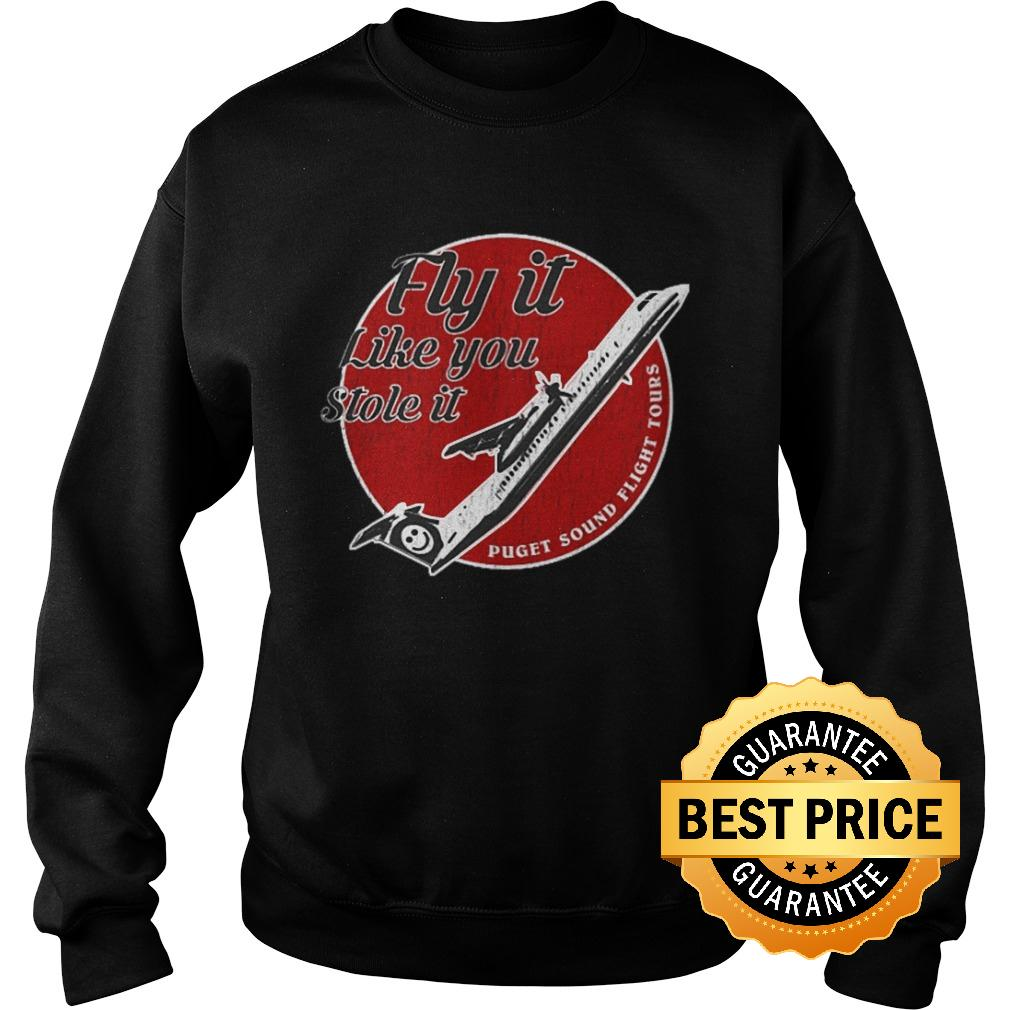 Premium Fly it like you stole it Shirt Sweatshirt Unisex - Premium Fly it like you stole it Shirt