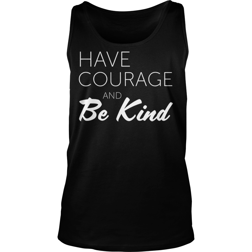 Premium Teacher Have Courage and Be Kind Shirt