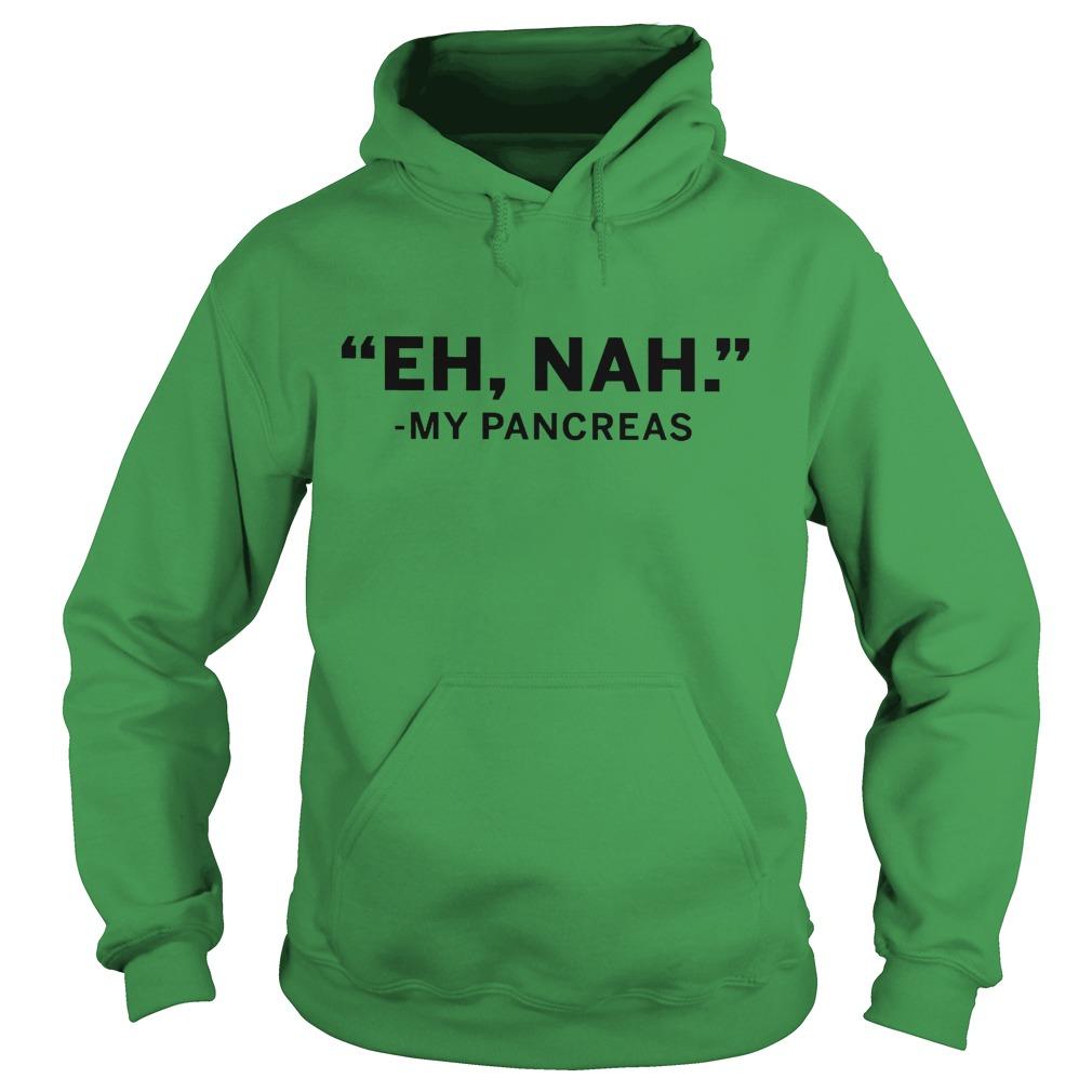 Pretty Shirt Eh nah My Pancreas Shirt Hoodie - Pretty Shirt Eh nah My Pancreas Shirt