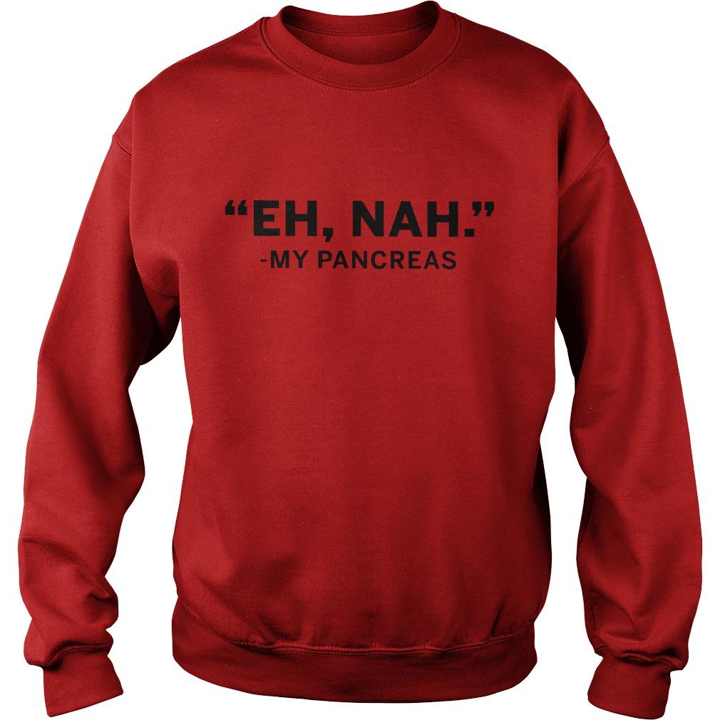Pretty Shirt Eh nah My Pancreas Shirt Sweatshirt Unisex - Pretty Shirt Eh nah My Pancreas Shirt
