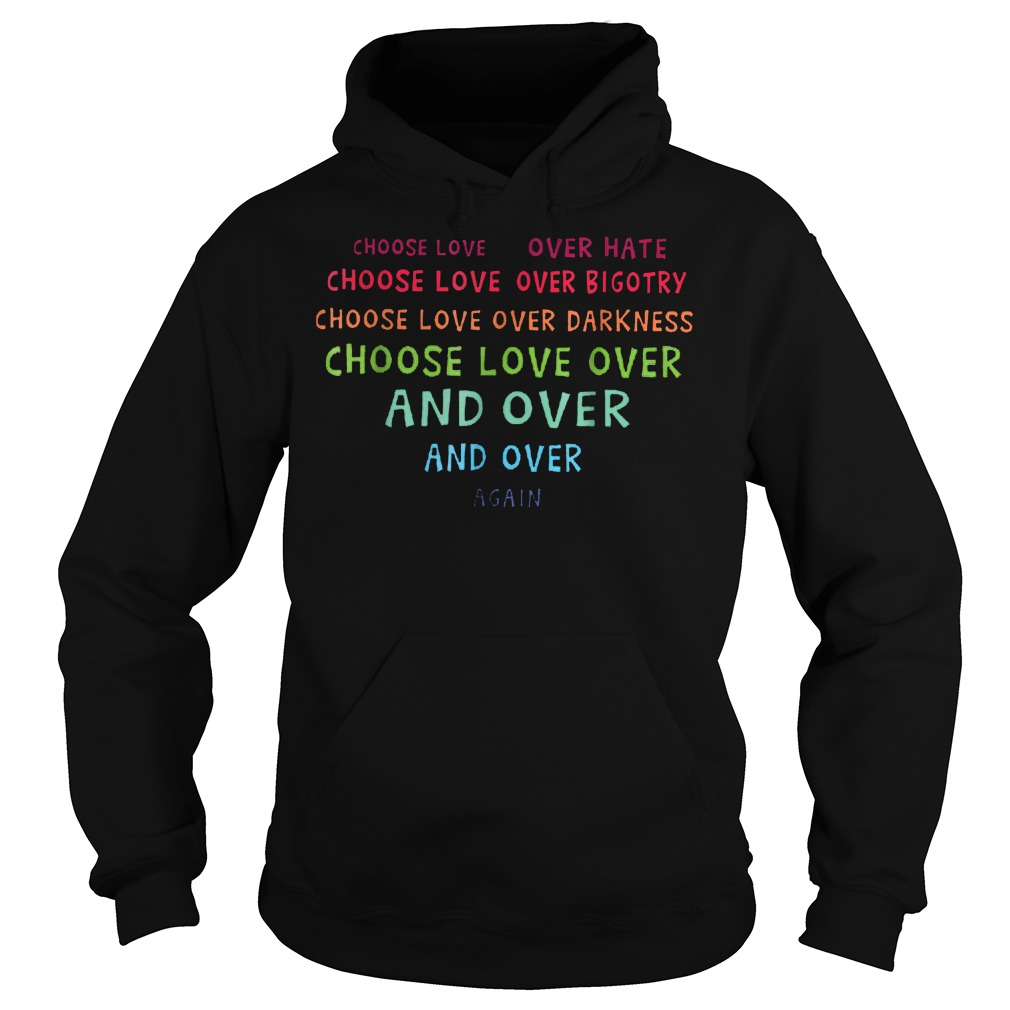 Choose Love Over Hate Choose Love Over Bigotry Shirt Hoodie - Choose Love Over Hate Choose Love Over Bigotry Shirt
