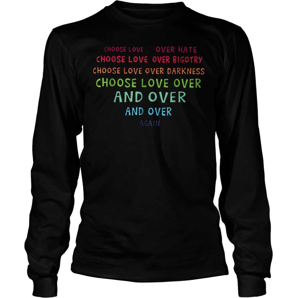 Choose Love Over Hate Choose Love Over Bigotry Shirt Longsleeve Tee Unisex - Choose Love Over Hate Choose Love Over Bigotry Shirt