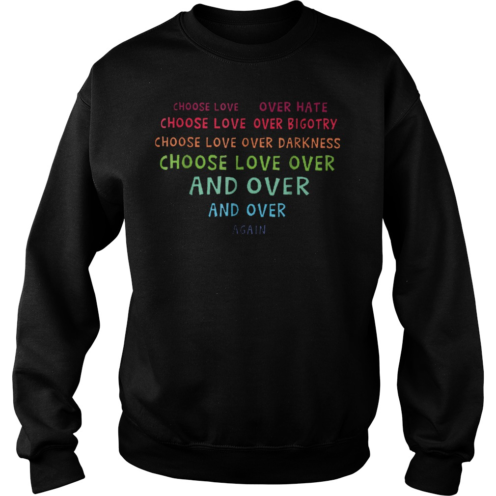 Choose Love Over Hate Choose Love Over Bigotry Shirt Sweatshirt Unisex - Choose Love Over Hate Choose Love Over Bigotry Shirt