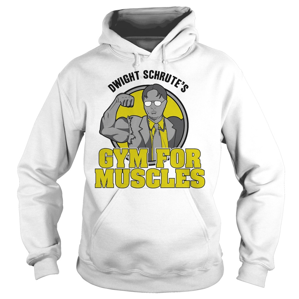 Dwight Schrute s Gym for Muscles shirt Hoodie - Dwight Schrute's Gym for Muscles shirt
