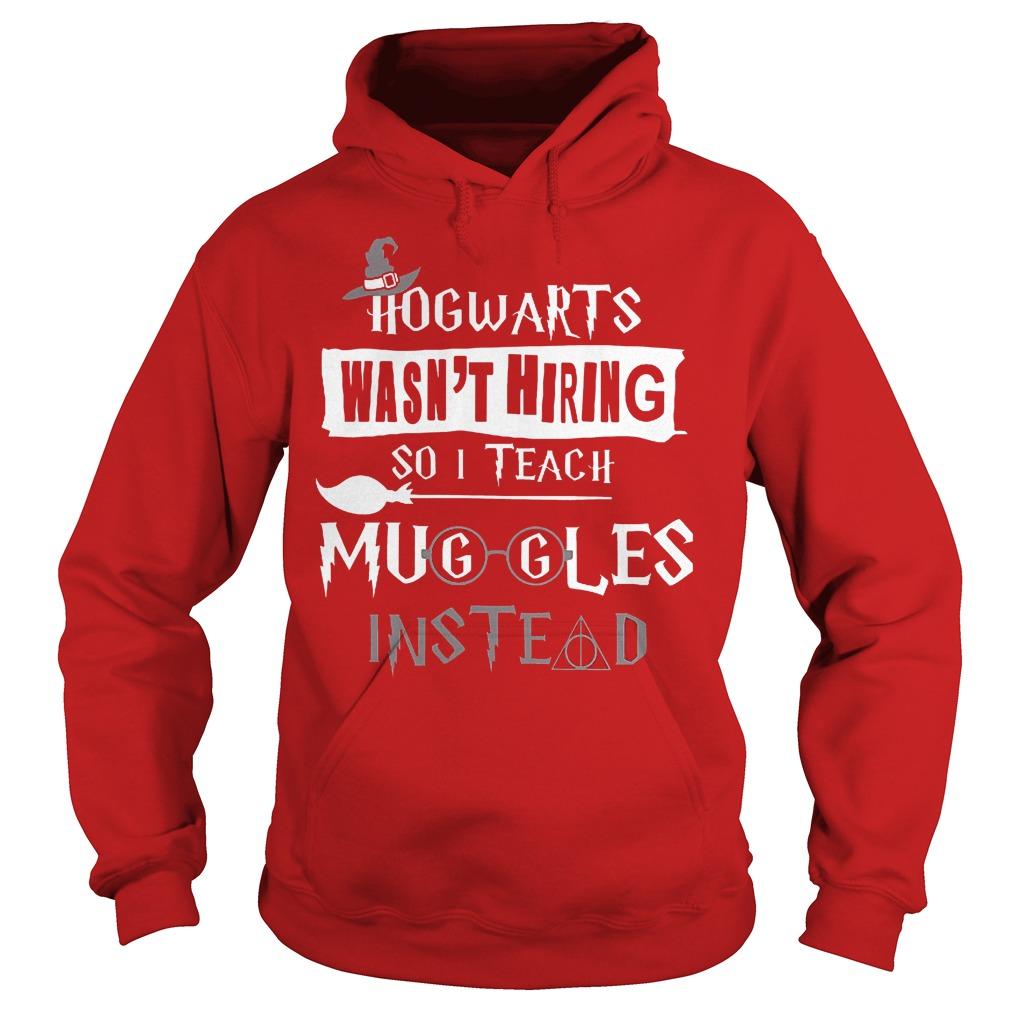 Halloween hogwarts wasn t hiring so i teach muggles instead shirt Hoodie - Halloween hogwarts wasn't hiring so i teach muggles instead shirt