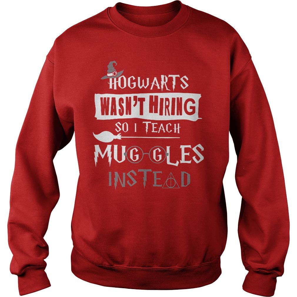 Halloween hogwarts wasn t hiring so i teach muggles instead shirt Sweatshirt Unisex - Halloween hogwarts wasn't hiring so i teach muggles instead shirt