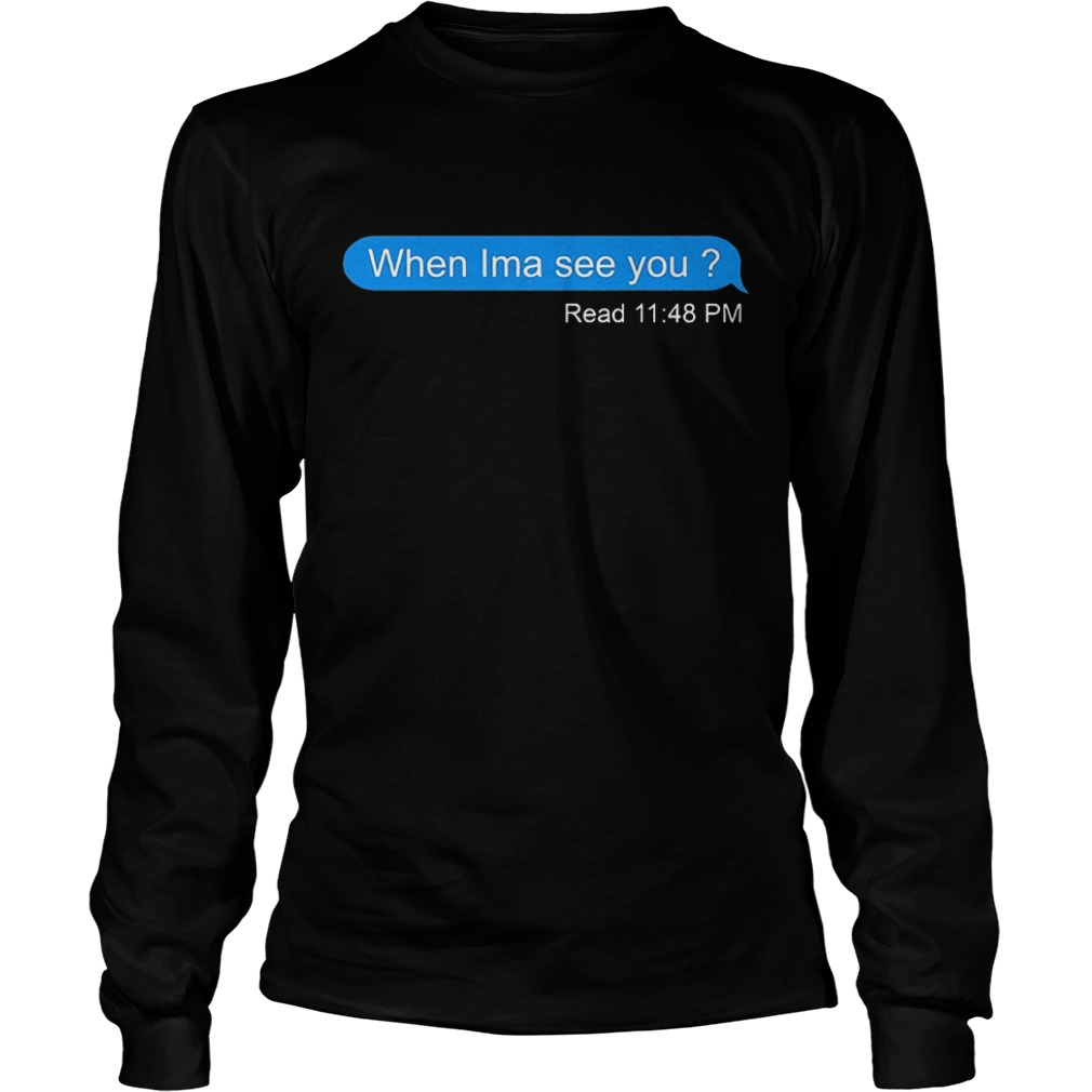 When Ima see you read 11 48 pm Shirt Longsleeve Tee Unisex 1 - When Ima see you read 11:48 pm Shirt