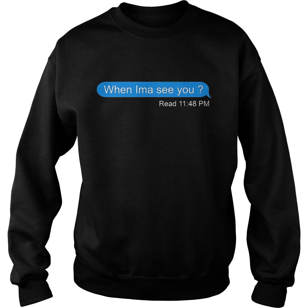 When Ima see you read 11 48 pm Shirt Sweatshirt Unisex 1 - When Ima see you read 11:48 pm Shirt