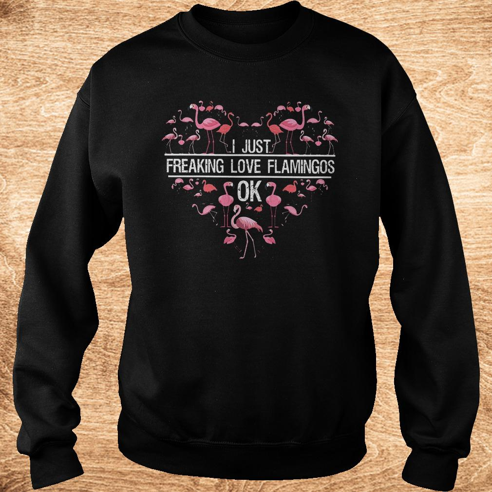 Best Price I just freaking love flamingos ok shirt Sweatshirt Unisex - Best Price I just freaking love flamingos ok shirt
