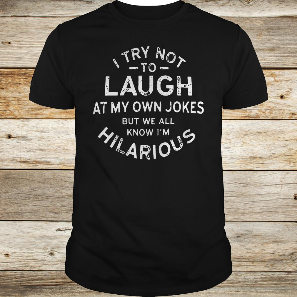 Best price I try not to laugh at my own jokes but we all know I m hilarious shirt Classic Guys Unisex Tee - Best price I try not to laugh at my own jokes but we all know I'm hilarious shirt