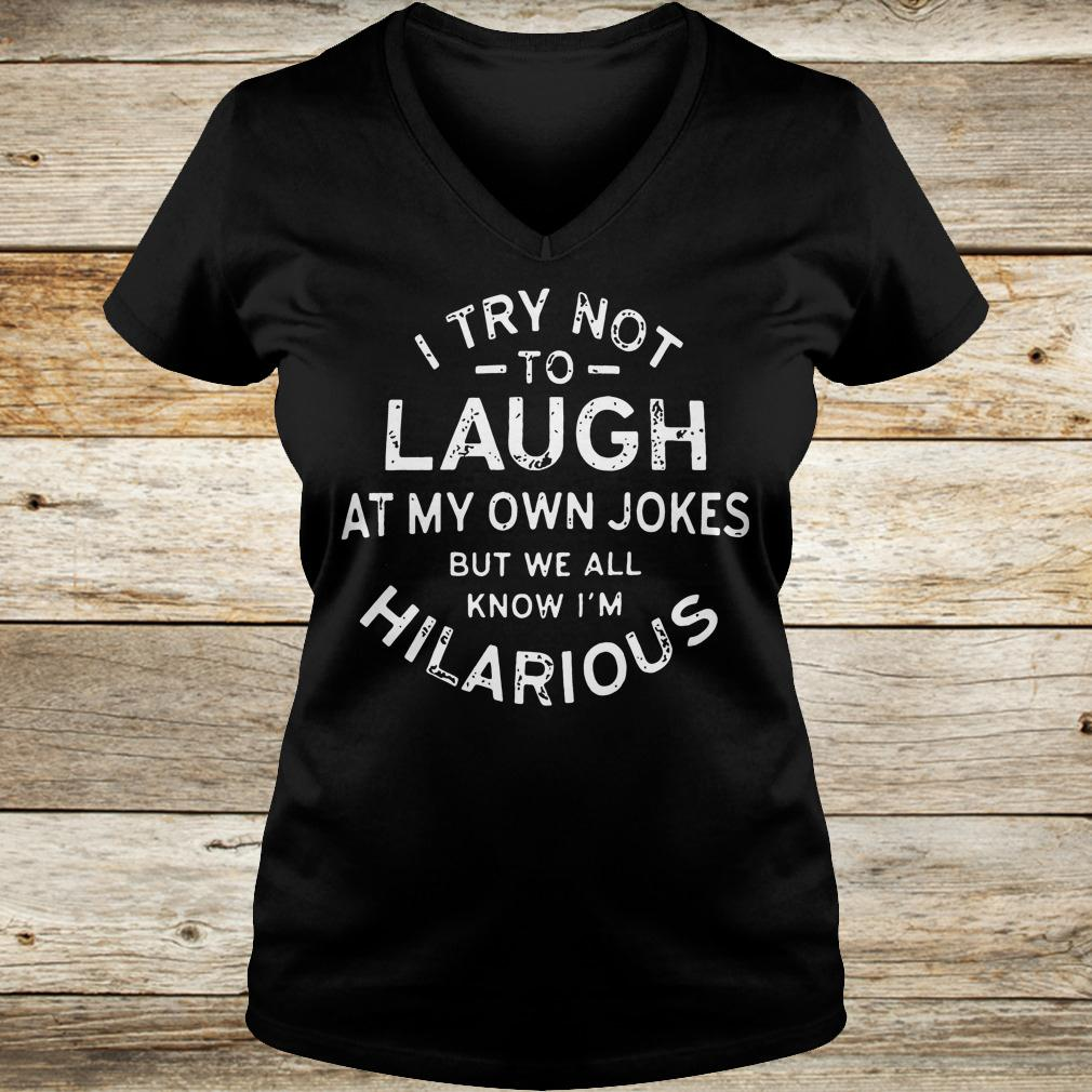 Best price I try not to laugh at my own jokes but we all know I m hilarious shirt Ladies V Neck - Best price I try not to laugh at my own jokes but we all know I'm hilarious shirt