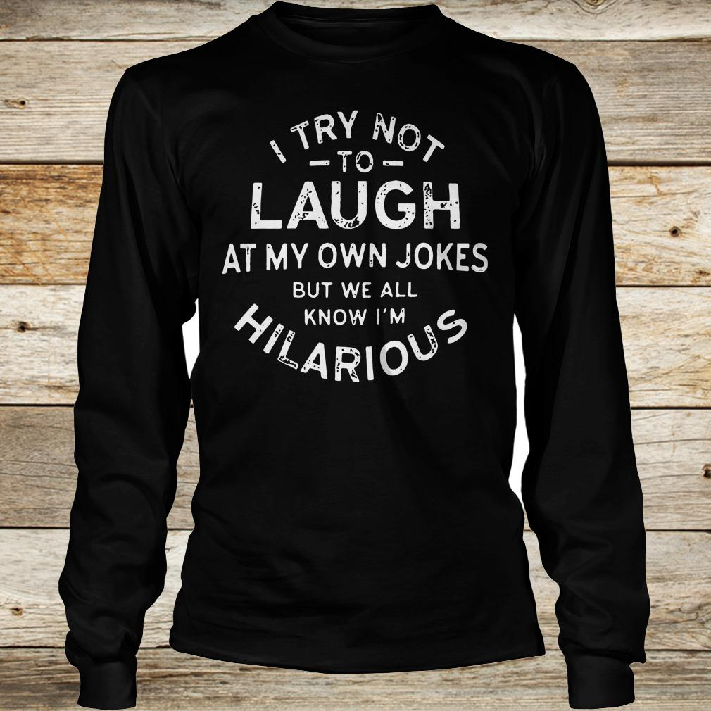 Best price I try not to laugh at my own jokes but we all know I m hilarious shirt Longsleeve Tee Unisex - Best price I try not to laugh at my own jokes but we all know I'm hilarious shirt