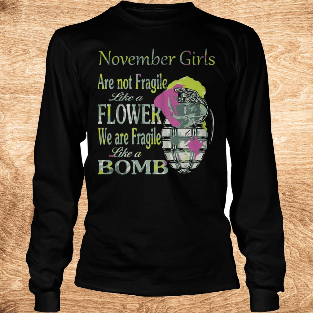 Best price November girls are not Fragile like a flower We are Fragile like a bomb shirt Longsleeve Tee Unisex - Best price November girls are not Fragile like a flower We are Fragile like a bomb shirt