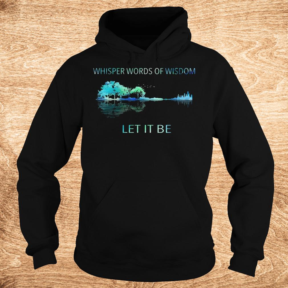 Best price Whisper words of wisdom let it be shirt Hoodie - Best price Whisper words of wisdom let it be shirt
