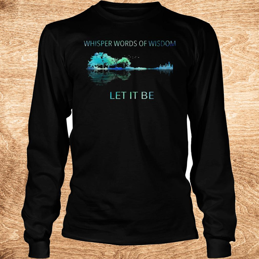 Best price Whisper words of wisdom let it be shirt Longsleeve Tee Unisex - Best price Whisper words of wisdom let it be shirt