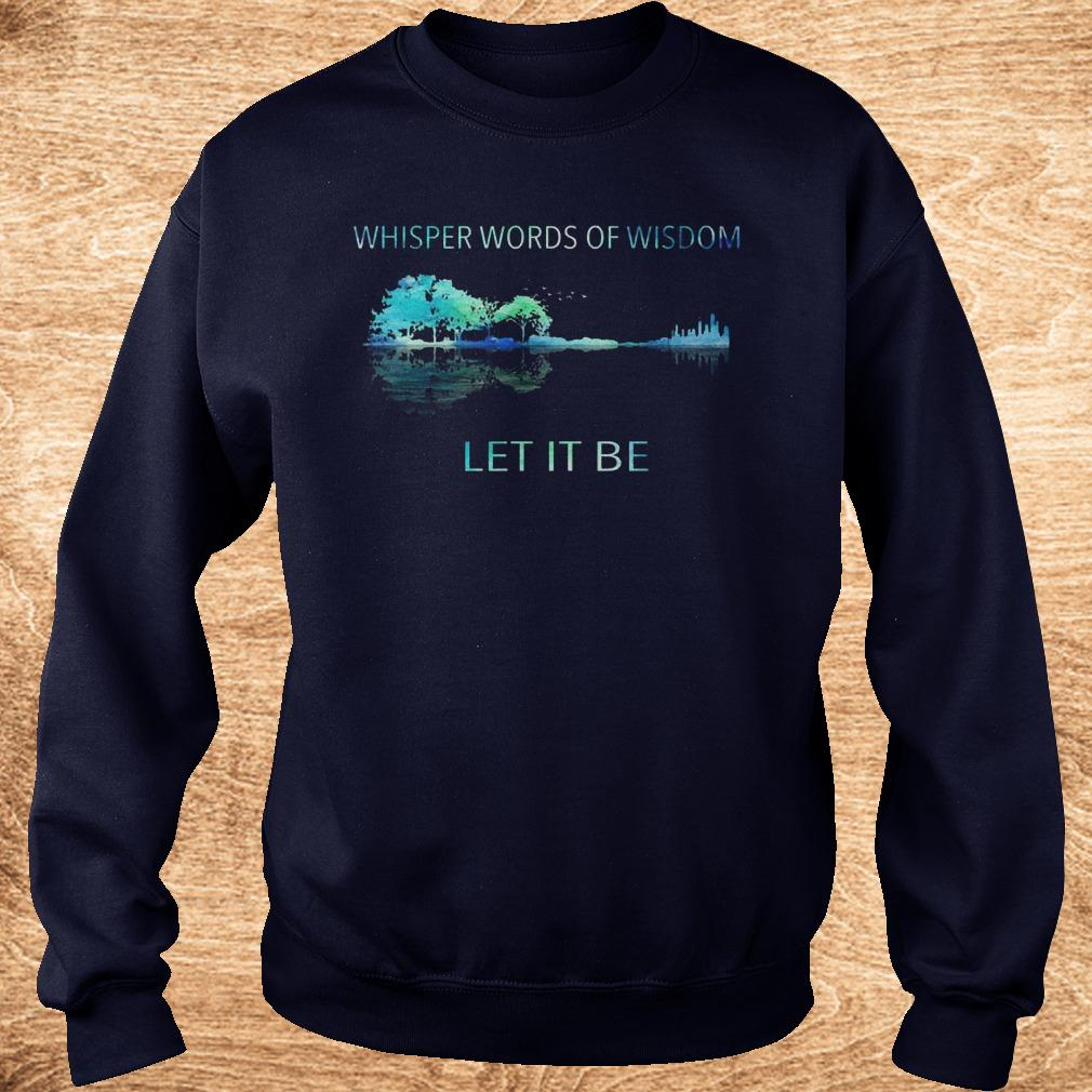 Best price Whisper words of wisdom let it be shirt
