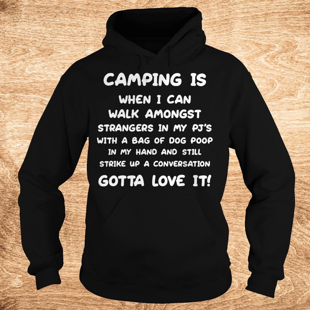 Camping is when i can walk amongst strangers in my pj s with a bag Shirt Hoodie - Camping is when i can walk amongst strangers in my pj's with a bag Shirt