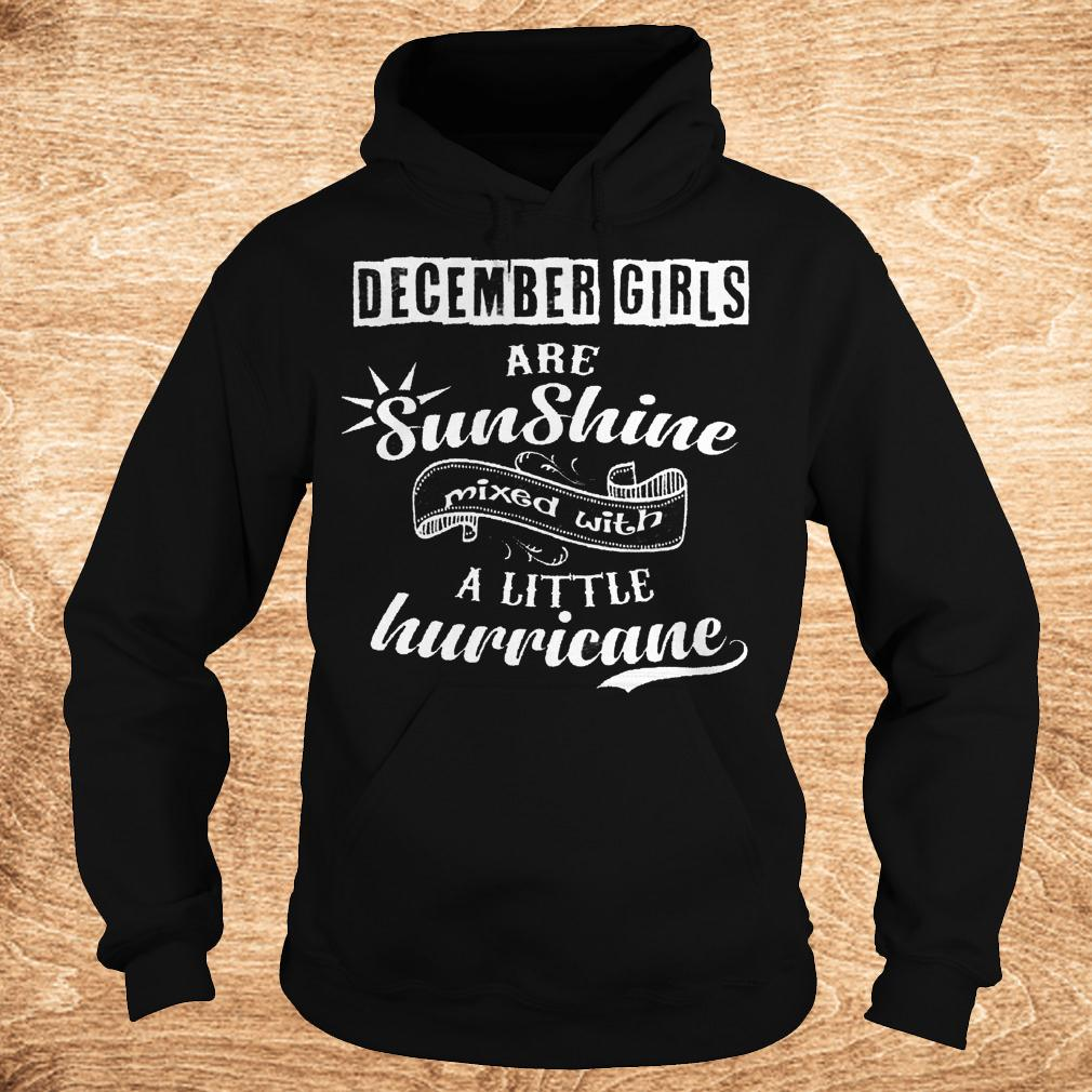 December girls are sunshine mixed with a little hurricane shirt Hoodie - December girls are sunshine mixed with a little hurricane shirt