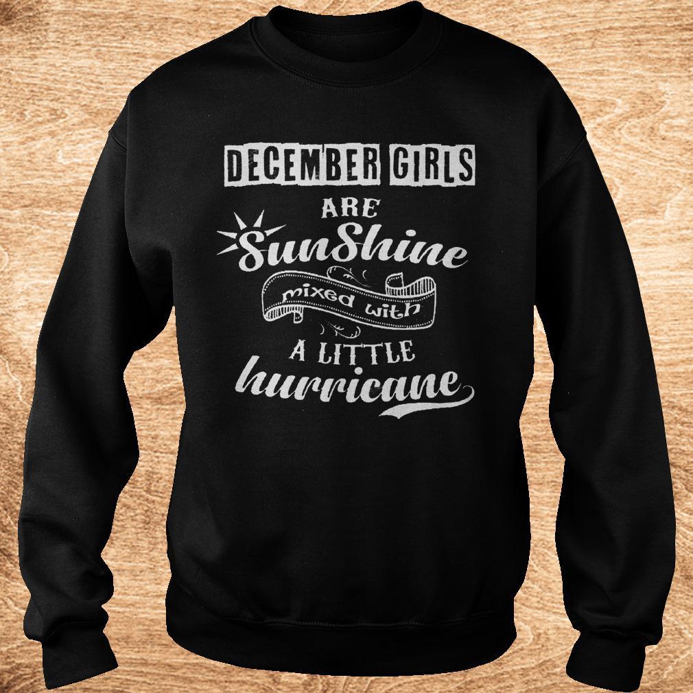 December girls are sunshine mixed with a little hurricane shirt Sweatshirt Unisex - December girls are sunshine mixed with a little hurricane shirt